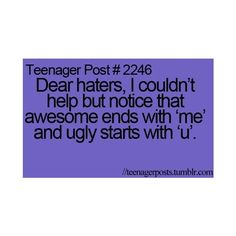 Dear Haters, I Couldnu0027t Help But Notice That Awesome Ends With U0027meu0027 And  Ugly Starts With U0027uu0027