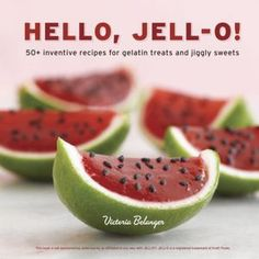 Hello, Jell-O!: 50+ Inventive Recipes for Gelatin Treats and Jiggly Sweets - for the Rehearsal BBQ!!!!