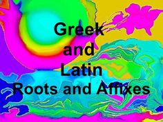 greek-and-latin-root-affixes-ppt by dhoffmann via Slideshare
