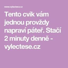 Tento cvik vám jednou provždy napraví páteř. Stačí 2 minuty denně - vylectese.cz Exercise Equipment For Sale, No Equipment Workout, Back Pain Relief, Alternative Medicine, Organic Beauty, Lose Weight, Health Fitness, Sport, Beautiful