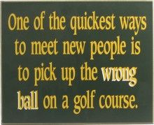 """Golf Quotes """"One of the quickest ways to meet new people is to pick up the wrong ball o a golf course"""" - Gifts For Golfers, Golf Gifts, Winston Churchill, Golf Practice Net, Golf Humor, Funny Golf, Sports Humor, Golf Quotes, Golf Sayings"""