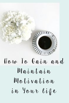 How to Gain and Maintain Motivation in Your Life!