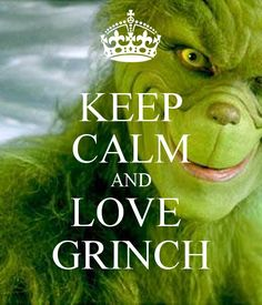KEEP CALM AND LOVE  GRINCH