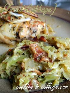 Fried Cabbage:  Cabbage, bacon, onion, butter, salt, pepper, apple cider vinegar