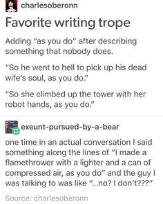 """I do this all the time except I make it formal and add """"as one does"""" after so much shit"""