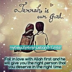 Fall in love with Allah first and he will give you the right person that you deserve in the right time.