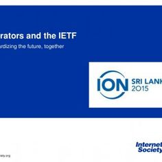 www.internetsociety.org Operators and the IETF Standardizing the future, together   The Internet Society The Operators Not just ISPs… • Enterprise network. http://slidehot.com/resources/ion-sri-lanka-operators-and-the-ietf.48353/