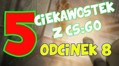 5 CIEKAWOSTEK Z CS:GO #8- 128tick za free, ciekawy spot, jak spawnić skr...