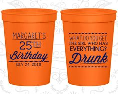 25th Birthday Party Cups, Personalized Plastic Birthday Cups, What do you get the girl who has everything, drunk, Birthday Party Cup (20093)