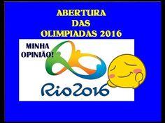 MINHA OPINIÃO ABERTURA DAS OLIMPíADAS 2016