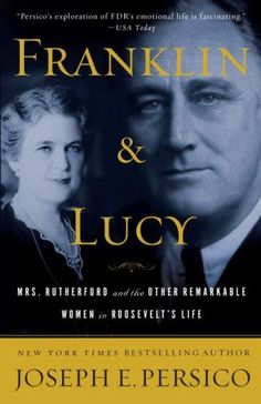 g-Franklin and Lucy: Mrs. Rutherfurd and the Other Remarkable Women in Roosevelt's Life by Joseph E. Persico, http://www.amazon.com/dp/0812974964/ref=cm_sw_r_pi_dp_kbMhub0TM4G1H