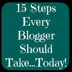 15 Steps Every Blogger Should Take...Today! | MomOnTimeout.com