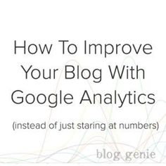 3 Actionable Tips to Improve Your Blog with Google Analytics #SEOPluz