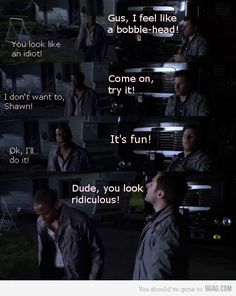 and Shawn Gus and Shawn. My family decided that I am Gus, and Aryn is Shawn. :) So true.Gus and Shawn. My family decided that I am Gus, and Aryn is Shawn. :) So true. Psych Quotes, Tv Show Quotes, Movie Quotes, Psych Memes, Funny Quotes, Shawn And Gus, Shawn Spencer, Psych Tv, Real Detective
