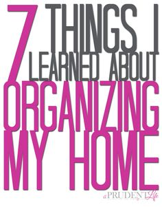 Organizing Your Home? Read these 7 tips first to make the most of your organizing project.