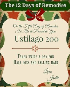 On the 5th Day of Remedies my true love gave to me, Ustilago 200. Take twice a day for hair loss and falling hair. #The12DaysOfRemedies