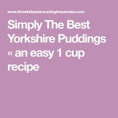 Simply The Best Yorkshire Puddings « an easy 1 cup recipe