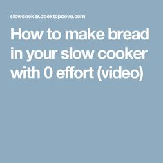 How to make bread in your slow cooker with 0 effort (video)