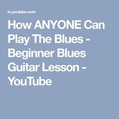 How ANYONE Can Play The Blues - Beginner Blues Guitar Lesson - YouTube
