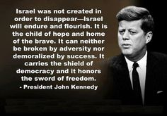 John F. Kennedy on Israel.  Wish Obama could get his head out of his ass and show Israel support