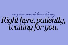 Always <3, but maybe more impatiently waiting... But will wait forever if I have to