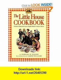 The Little House Cookbook Frontier Foods from Laura Ingalls Wilders Classic Stories (9780064460903) Barbara M. Walker, Garth Williams , ISBN-10: 0064460908  , ISBN-13: 978-0064460903 ,  , tutorials , pdf , ebook , torrent , downloads , rapidshare , filesonic , hotfile , megaupload , fileserve