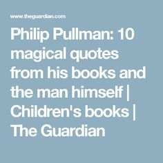 Philip Pullman 10 Magical Quotes From His Books And The Man Himself