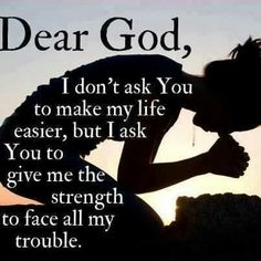 give me strength more prayers for strength inspirational quotes inner hold+on.jpg dear-god-please-help-me-today-give- Now Quotes, Quotes About God, Great Quotes, Quotes To Live By, Inspirational Quotes, Dear God Quotes, Inspire Quotes, Motivational, Funny Quotes