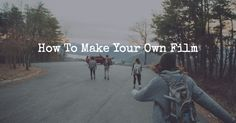 How To Make Your Own Film