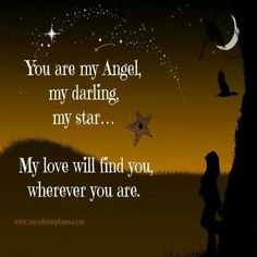You are my angel, my darling, my star... And my love will find you, wherever you…