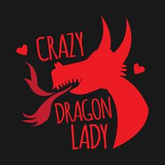 Check out this awesome 'Crazy+Dragon+Lady' design on @TeePublic!