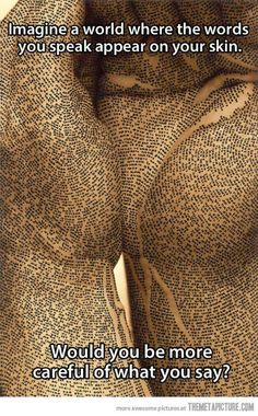 Imagine a world where the words you speak end up on your skin... would you be more careful of what you say?