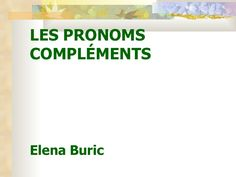les-pronoms-complments-6927631 by elenaburic via Slideshare