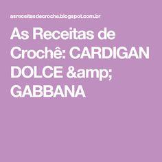 As Receitas de Crochê: CARDIGAN DOLCE & GABBANA