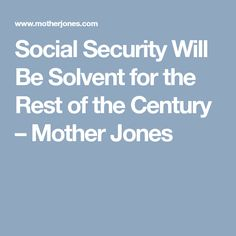 Social Security will be solvent for the rest of the century Unintended Consequences, Stand Down, Trust Fund, Set You Free, Social Security, Raising, Facts, Future, Future Tense