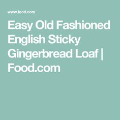 Easy Old Fashioned English Sticky Gingerbread Loaf | Food.com