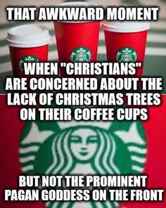 """That awkward moment when """"Christians"""" are concerned about the lack of Christmas trees on their coffee cups but not the prominent Pagan Goddess on the front Christmas Cup, Starbucks Christmas, Christmas Humor, Christmas 2015, Christmas Trees, Atheist Humor, Religious Humor, Athiest, Anti Religion"""