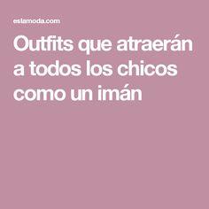 Outfits que atraerán a todos los chicos como un imán