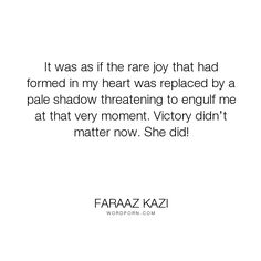"Faraaz Kazi - ""It was as if the rare joy that had formed in my heart was replaced by a pale shadow..."". romance, sad, love"