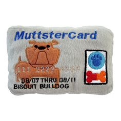 Muttstercard Plush Dog Toy: Thank goodness Miles doesn't have access to his own Muttstercard. He thinks money grows on trees.