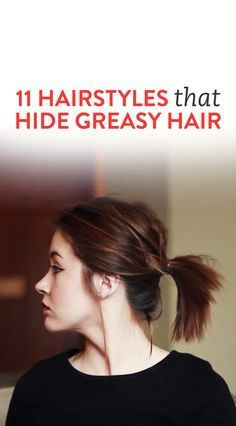 11 Hairstyles that hide greasy hair when you just don't have time to deal with it