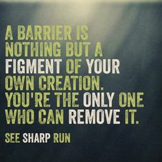 Barriers are a figment of your own creation.