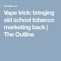 Vape trick: bringing old school tobacco marketing back | The Outline