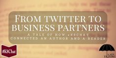 From Twitter to Business Partners: a #K8Chat Tale   Kate Tilton, Connecting Authors & Readers
