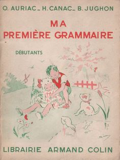 Manuels anciens: Auriac, Canac, Jughon - Ma première grammaire (pour débutants : cp-ce1) French Class, French Lessons, Kitty Crowther, Sequencing Cards, French Education, Early Readers, Vintage School, French Words, Teaching French