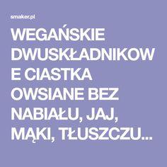 WEGAŃSKIE DWUSKŁADNIKOWE CIASTKA OWSIANE BEZ NABIAŁU, JAJ, MĄKI, TŁUSZCZU, CUKRU :) na Smaker.pl