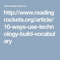 http://www.readingrockets.org/article/10-ways-use-technology-build-vocabulary