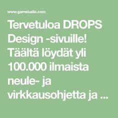 Tervetuloa DROPS Design -sivuille! Täältä löydät yli 100.000 ilmaista neule- ja virkkausohjetta ja kauniita lankoja edulliseen hintaan!