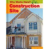 Construction Site (Who Works Here?) by Lola M. Find it under TH 149 Construction, Tools, Building, Instruments, Buildings