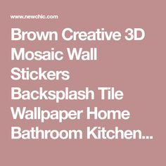 Brown Creative 3D Mosaic Wall Stickers Backsplash Tile Wallpaper Home Bathroom Kitchen Decor is Personalized-NewChic Mobile